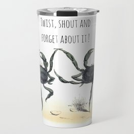 Twist, shout and  forget about it ! Travel Mug