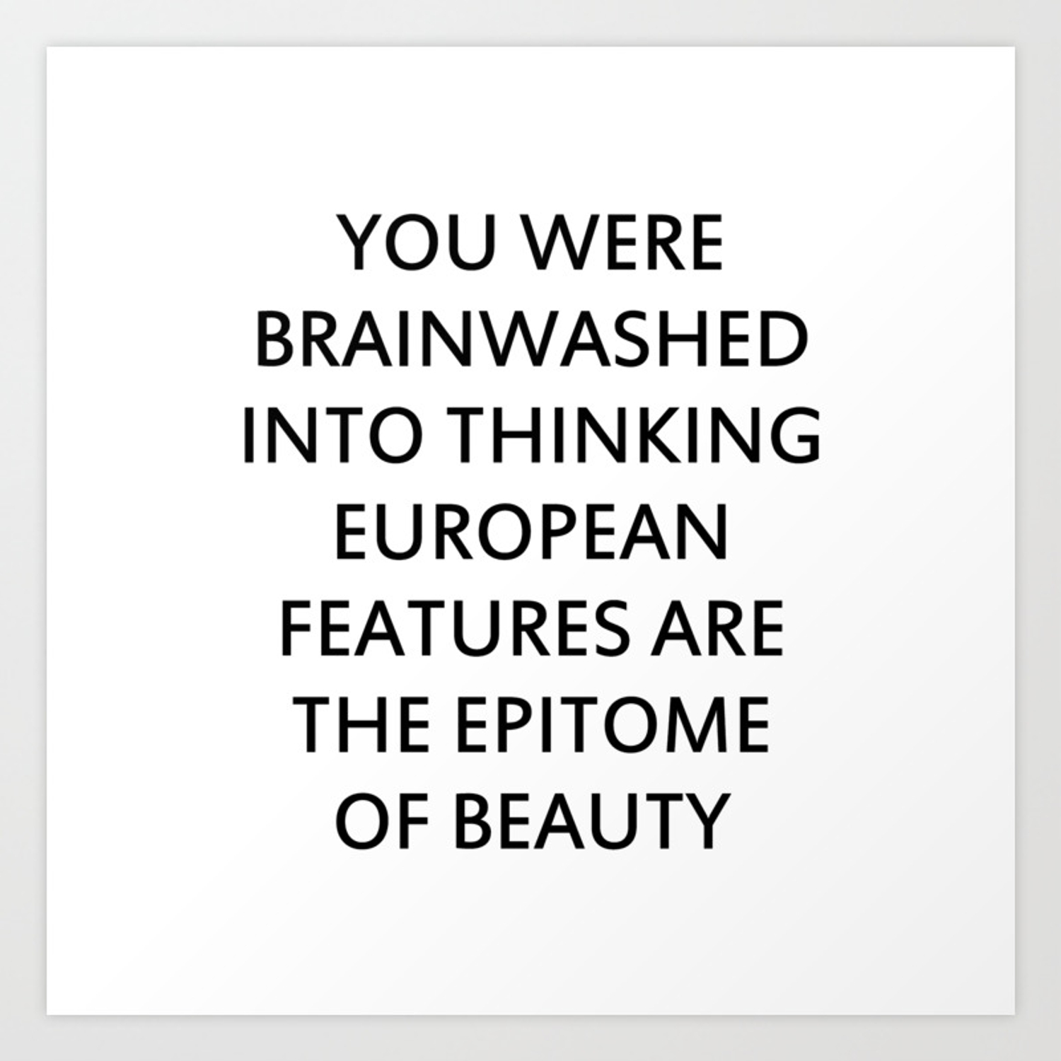 you were brainwashed into thinking european features are the epitome of beauty art print by azkaborju society6 you were brainwashed into thinking european features are the epitome of beauty art print by azkaborju