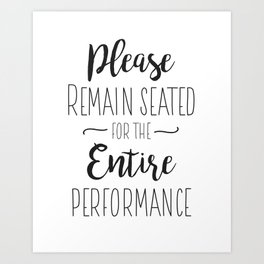 Please Remain Seated for the Entire Performance - Funny Bathroom Sign Art Print