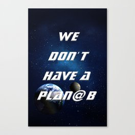 We don't have a Plan@ B - with Moon Canvas Print