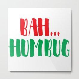 Bah...Humbug Metal Print