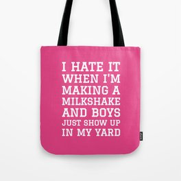 I HATE IT WHEN I'M MAKING A MILKSHAKE AND BOYS JUST SHOW UP IN MY YARD (Strawberry Pink) Tote Bag