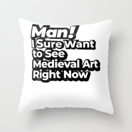 Man! I Sure Want to See Medieval Art Right Now Retro Gift Throw Pillow