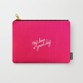 Hey have a great day   [gradient] Carry-All Pouch