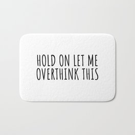 Hold on let me overthink this Bath Mat