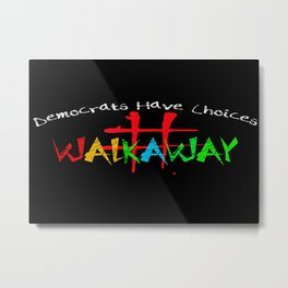 #Walkaway Movement Democrats Have A Choice Metal Print