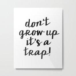 Dont Grow Up Its A Trap, Nursery Wall Art, Children decor Metal Print