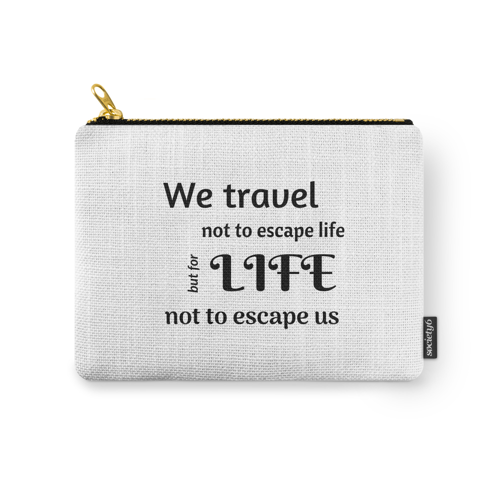 We Travel Not To Escape Life But For Life Not To Escape Us Carry-All Pouch by brightnomad