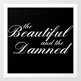 the beautiful and the damned Art Print