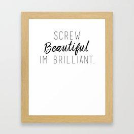 SCREW BEAUTIFUL I'M BRILLIANT Framed Art Print