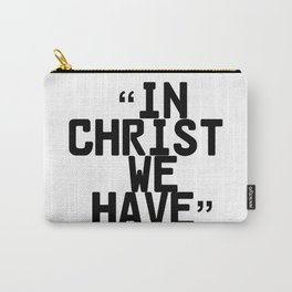 In Christ We Have Carry-All Pouch