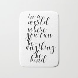 In A World Where You Can Be Anything Be Kind,Home Decor, Master Bedroom Art, Black and White Art Bath Mat