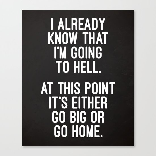 Go Big Or Go Home Funny Quote Canvas Print