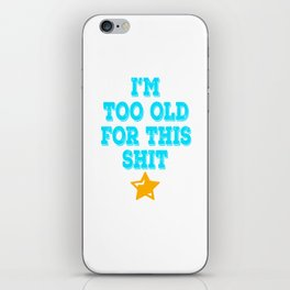 """Makes a great gift for your cranky and old friend. Simple tee with text """"I'm Too Old For This Shit""""  iPhone Skin"""