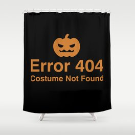 Error 404 Costume not found Shower Curtain