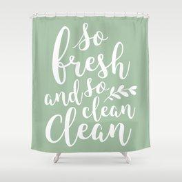 so fresh so clean clean  / mint Shower Curtain