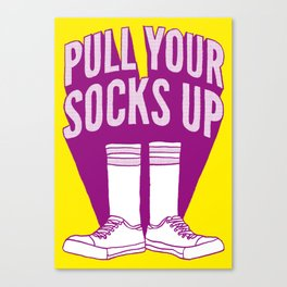 Pull Your Socks Up - A Positive Attitude Canvas Print