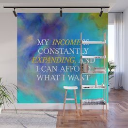 My Income Is Constantly Expanding, And I Can Afford What I Want Wall Mural