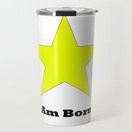 I am Born Travel Mug