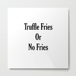Truffle Fries or No Fries Black Metal Print