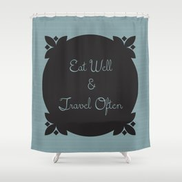 Eat Well and Travel Often 1.2 Shower Curtain