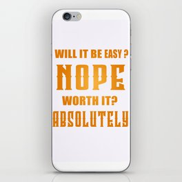 Will It Be Easy? Nope Worth It? Absolutely Inspirational Motivational Quote Design iPhone Skin