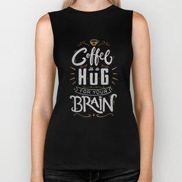 Coffee Is A Hug For The Brain Biker Tank