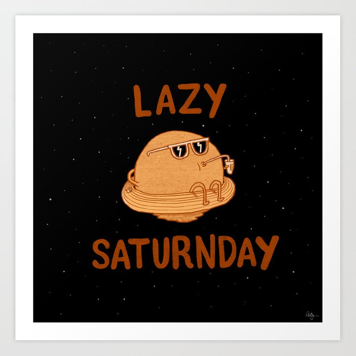 Lazy Saturnday Art Print