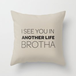 I See You in Another Life, Brotha! Throw Pillow