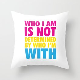 Who I Am in Not Determined By Who I'm With Pansexual T-shirt Throw Pillow