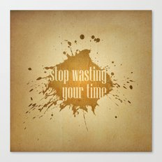stop wasting your time Canvas Print