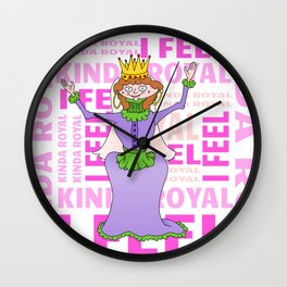 Queen I FEEL KINDA ROYAL Wall Clock