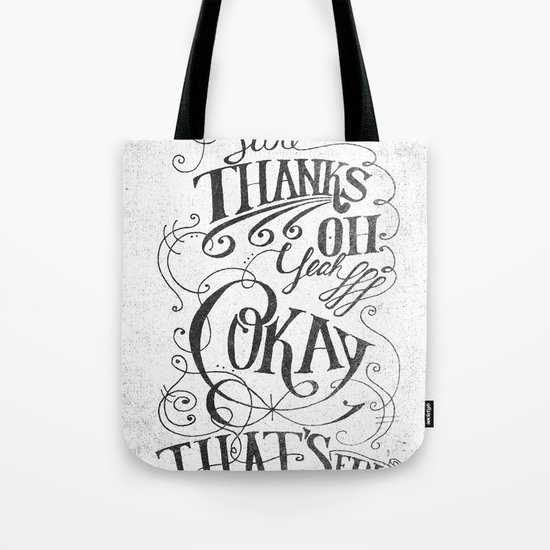 Sure Thanks Oh Yeah Okay That's Fine Tote Bag
