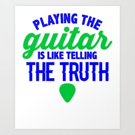 Playing the guitar is like telling the truth 1 Art Print