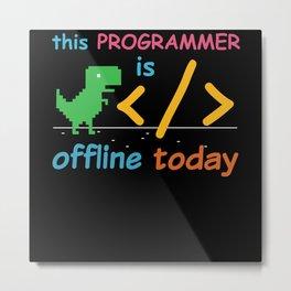 Programmer Is Offline Today Metal Print