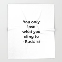YOU ONLY LOSE WHAT YOU CLING TO - BUDDHA Throw Blanket