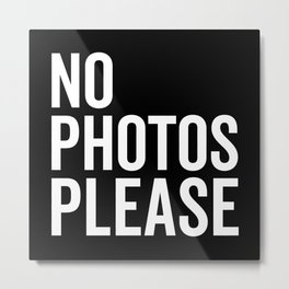 No Photos Please 2 Funny Quote Metal Print