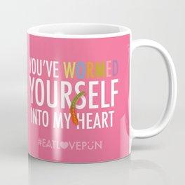 You've Wormed Yourself into my Heart Coffee Mug