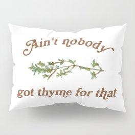 Ain't Nobody Got Thyme For That Pillow Sham