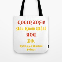 COLIN JOST You Know What You Did Tote Bag