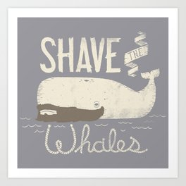 Shave the Whales Art Print