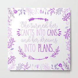 She turned her can'ts into cans, and her dreams into plans. Metal Print