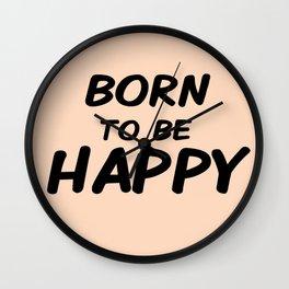 Born To Be Happy Wall Clock