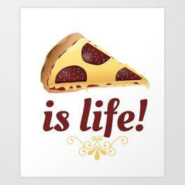 Pizza Is Life Art Print