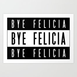 Bye Felicia - Hip Hop style Art Print