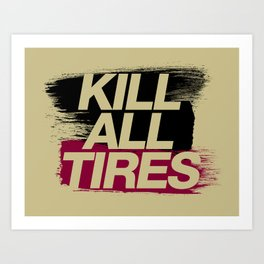 Kill All Tires v5 HQvector Art Print
