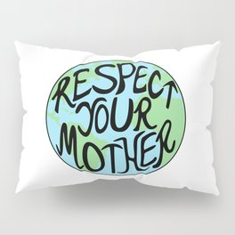 Respect Your Mother Earth Hand Drawn Pillow Sham