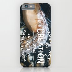 Every act of creation is first an act of destruction iPhone 6s Slim Case