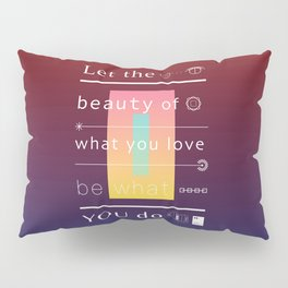 Let the beauty of what you love be what you do Pillow Sham