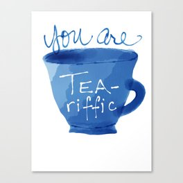 You are tea-riffic! Canvas Print
